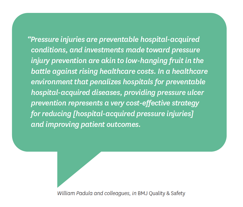 Pressure injuries are preventable hospital-acquired conditions, and investments made toward pressure injury prevention are low-hanging fruit in the battle against rising healthcare costs.